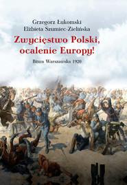 okładka Zwycięstwo Polski, ocalenie Europy! Bitwa Warszawska 1920, Książka | Grzegorz  Łukomski, Szumiec-Zielińska Elżbieta