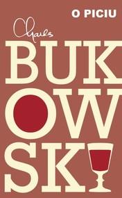 okładka O piciu, Książka | Charles Bukowski