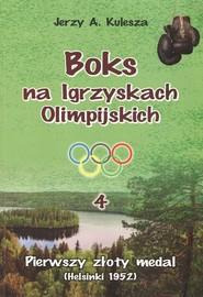 okładka Boks na Igrzyskach Olimpijskich 4 Pierwszy złoty medal (Helsinki 1952), Książka   Jerzy A. Kulesza