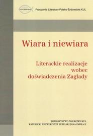 okładka Wiara i niewiara / Towarzystwo Naukowe KUL Literackie realizacje wobec doświadczenia Zagłady, Książka   Praca Zbiorowa