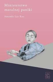 okładka Ministerstwo moralnej paniki, Książka | Koe Amanda Lee