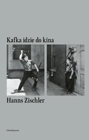 okładka Kafka idzie do kina, Książka   Zischler Hanns