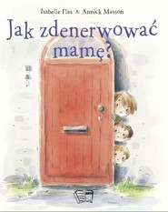 okładka Jak zdenerwować mamę?, Książka   Isabelle Flas, Annick Masson