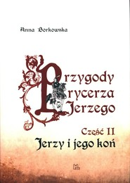 okładka Przygody rycerza Jerzego 2 Jerzy i jego koń, Książka   Anna Borkowska