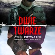 okładka Dwie twarze. Życie prywatne morderców z Auschwitz, Audiobook | Nina Majewska-Brown