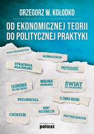 okładka Od ekonomicznej teorii do politycznej praktyki, Ebook | Grzegorz  W. Kołodko