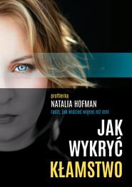 okładka Jak wykryć kłamstwo. Profilerka Natalia Hofman radzi, jak widzieć więcej niż inni, Ebook | Natalia  Hofman