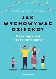okładka Jak wychowywać dziecko?, Ebook | Maria Molicka