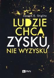 okładka Ludzie chcą zysku, nie wyzysku Postępowy kapitalizm na czasy niezadowolenia, Książka   Joseph E. Stiglitz