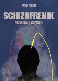 okładka Schizofrenik przełomu tysiącleci, Książka | Forest Frank