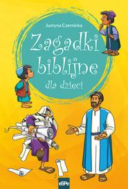 okładka Zagadki biblijne dla dzieci, Książka   Czernicka Justyna