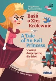 okładka Baśń o Złej Królewnie A Tale of An Evil Pronce, Książka | Kornatowska Magdalena