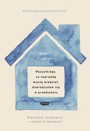 okładka Wszystkiego, co naprawdę muszę wiedzieć, dowiedziałem się w przedszkolu, Książka | Fulghum Robert