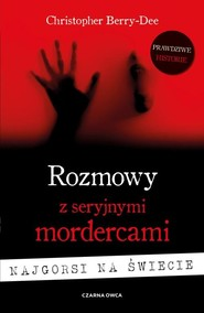 okładka Rozmowy z seryjnymi mordercami Najgorsi na świecie, Książka | Christopher Berry-Dee