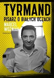 okładka Tyrmand Pisarz o białych oczach, Książka   Marcel Woźniak