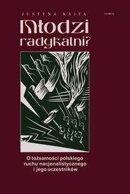 okładka Młodzi radykalni? O tożsamości polskiego ruchu nacjonalistycznego i jego uczestników, Książka   Justyna Kajta