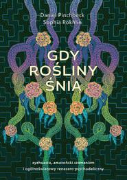 okładka Gdy rośliny śnią, Książka | Daniel Pinchbeck, Sophia Rokhlin