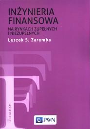 okładka Inżyniera finansowa na rynkach zupełnych i niezupełnych, Książka   Leszek S. Zaremba