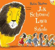 okładka Jak schować Lwa w szkole, Książka   Stephens Helen