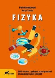 okładka Fizyka Zbiór Testów z pełnymi rozwiązaniami dla szkół średnich, Książka | Piotr Gronkowski, Jerzy Smela