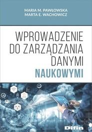 okładka Wprowadzenie do zarządzania danymi naukowymi, Książka | Maria M. Pawłowska, Marta E. Wachowicz