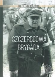 okładka Szczerbcowa brygada. W fotografii i relacjach, Książka   Balbus Tomasz