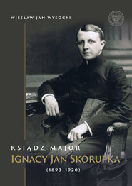 okładka Ksiądz major Ignacy Jan Skorupka (1893-1920), Książka | Wiesław Jan Wysocki