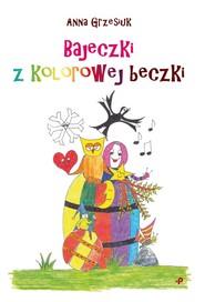 okładka Bajeczki z kolorowej beczki, Książka | Grzesiuk Anna