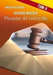 okładka Ostatnia nadzieja Tom 2 Prezent od rodziców, Książka | Agnieszka Kurianski