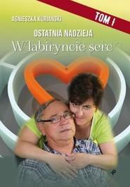 okładka Ostatnia nadzieja. Tom 1 W labiryncie serc, Książka | Agnieszka Kurianski