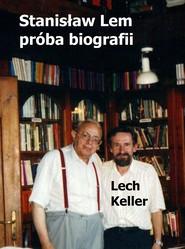 okładka Stanisław Lem – próba biografii, Ebook   Lech Keller