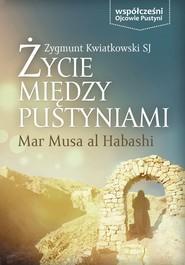okładka Życie Między Pustyniami, Ebook | Kwiatkowski SJ Zygmunt
