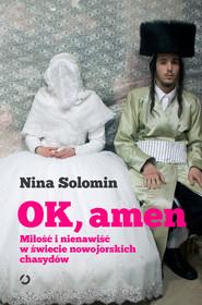 okładka OK, amen. Miłość i nienawiść w świecie nowojorskich chasydów, Książka | Solomin Nina