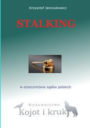 okładka Stalking w orzecznictwie sądów polskich, Ebook | Krzysztof Janczukowicz