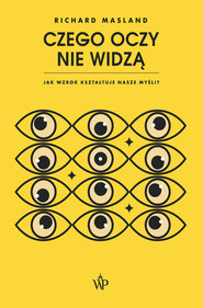 okładka Czego oczy nie widzą. Jak wzrok kształtuje nasze myśli, Ebook | Richard Masland