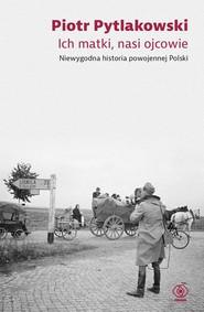 okładka Ich matki, nasi ojcowie, Ebook | Piotr Pytlakowski