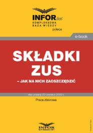 okładka Składki ZUS – jak na nich zaoszczędzić, Ebook | Praca Zbiorowa