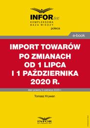 okładka Import towarów po zmianach od 1 lipca i 1 października 2020 r., Ebook | Tomasz Krywan