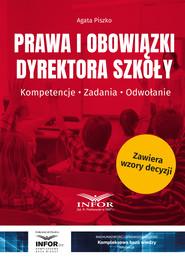 okładka Prawa i obowiązki dyrektora szkoły.Kompetencje. Zadania. Odwołanie, Ebook | Agata Piszko
