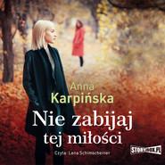 okładka Nie zabijaj tej miłości, Audiobook | Anna Karpińska