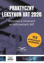 okładka Praktyczny leksykon VAT 2020.Wszystko o zmianach w rozliczeniach VAT, Ebook | Praca zbiorowa
