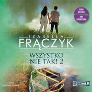 okładka Wszystko nie tak! 2, Audiobook | Izabella  Frączyk