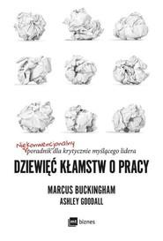 okładka Dziewięć kłamstw o pracy, Ebook | Marcus Buckingham, Ashley Goodall