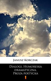 okładka Dialogi. Humoreska dramatyczna. Proza poetycka, Ebook | Janusz Korczak