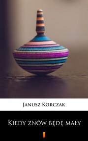 okładka Kiedy znów będę mały, Ebook | Janusz Korczak