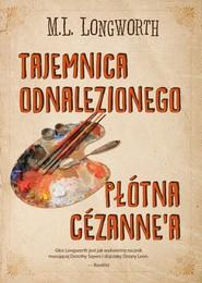 okładka Tajemnica odnalezionego płótna Cezanne'a, Książka   Longworth M.L.