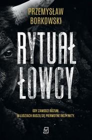 okładka Rytuał łowcy, Książka | Przemysław Borkowski