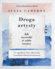 okładka Droga artysty. Jak wyzwolić w sobie twórcę, Ebook | Julia Cameron