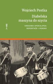 okładka Diabelska maszyna do szycia. Kresowa apokalipsa: reportaże i perory., Ebook | Wojciech Pestka