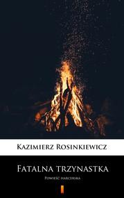 okładka Fatalna trzynastka, Ebook | Kazimierz Rosinkiewicz